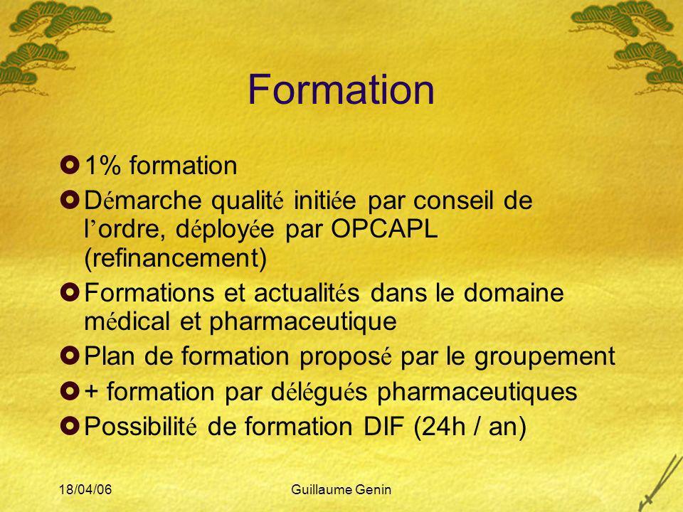 18/04/06Guillaume Genin Formation 1% formation D é marche qualit é initi é e par conseil de l ordre, d é ploy é e par OPCAPL (refinancement) Formation