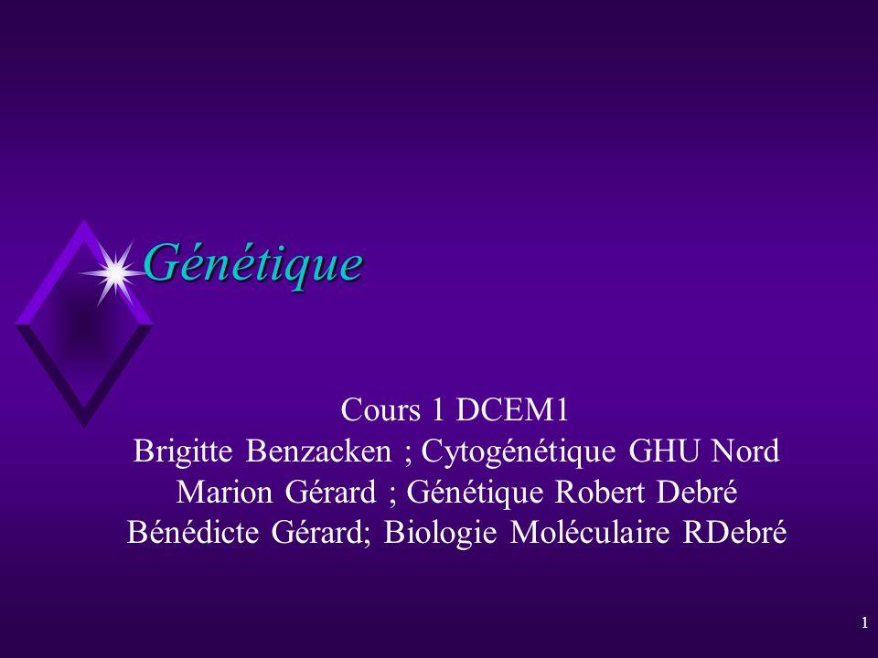 1 Génétique Cours 1 DCEM1 Brigitte Benzacken ; Cytogénétique GHU Nord Marion Gérard ; Génétique Robert Debré Bénédicte Gérard; Biologie Moléculaire RD
