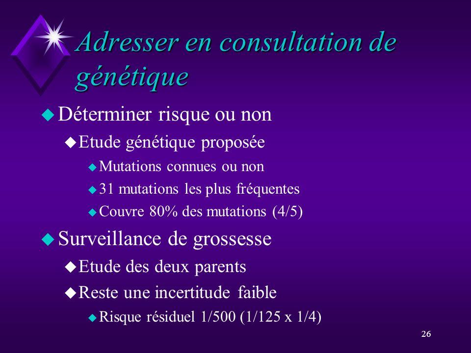 26 Adresser en consultation de génétique u Déterminer risque ou non u Etude génétique proposée u Mutations connues ou non u 31 mutations les plus fréq
