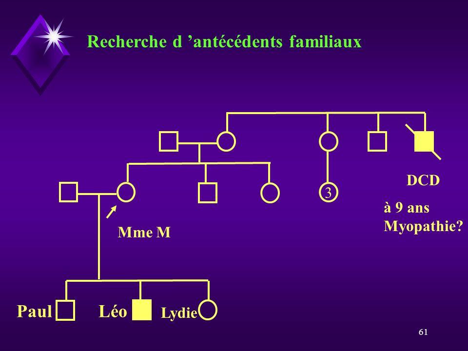61 Mme M 3 DCD Recherche d antécédents familiaux LéoPaul à 9 ans Myopathie? Lydie