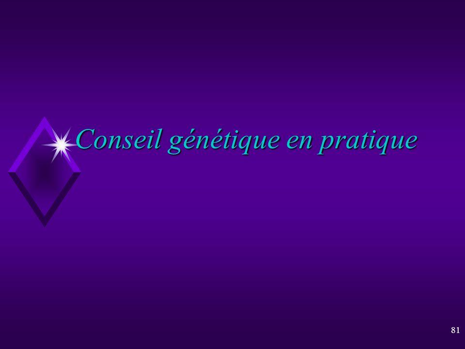 81 Conseil génétique en pratique