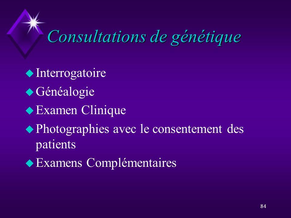 84 Consultations de génétique u Interrogatoire u Généalogie u Examen Clinique u Photographies avec le consentement des patients u Examens Complémentai