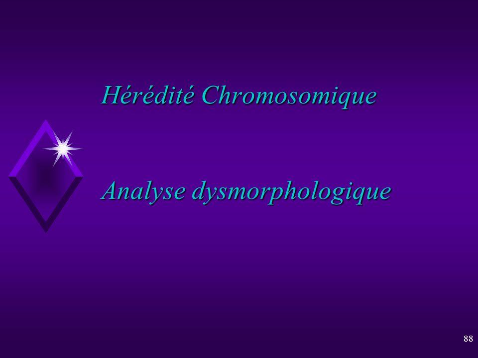 88 Hérédité Chromosomique Analyse dysmorphologique