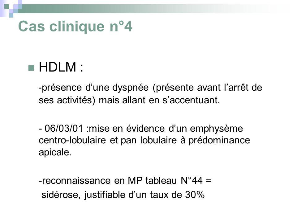 Cas clinique n°4 HDLM : -présence dune dyspnée (présente avant larrêt de ses activités) mais allant en saccentuant. - 06/03/01 :mise en évidence dun e
