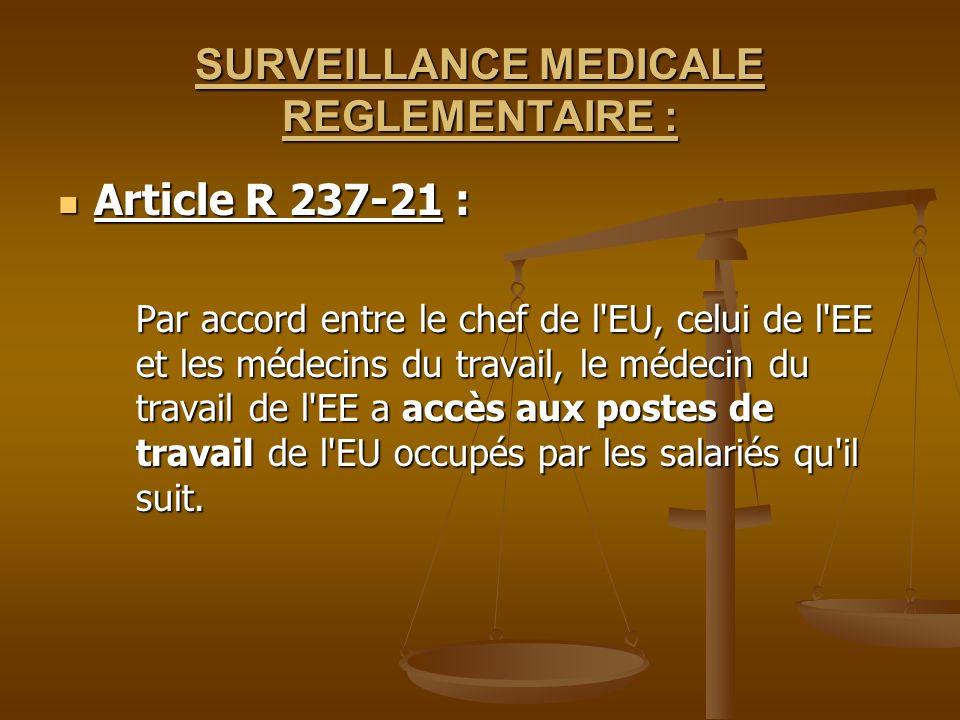 SURVEILLANCE MEDICALE REGLEMENTAIRE : Article R 237-21 : Article R 237-21 : Par accord entre le chef de l'EU, celui de l'EE et les médecins du travail