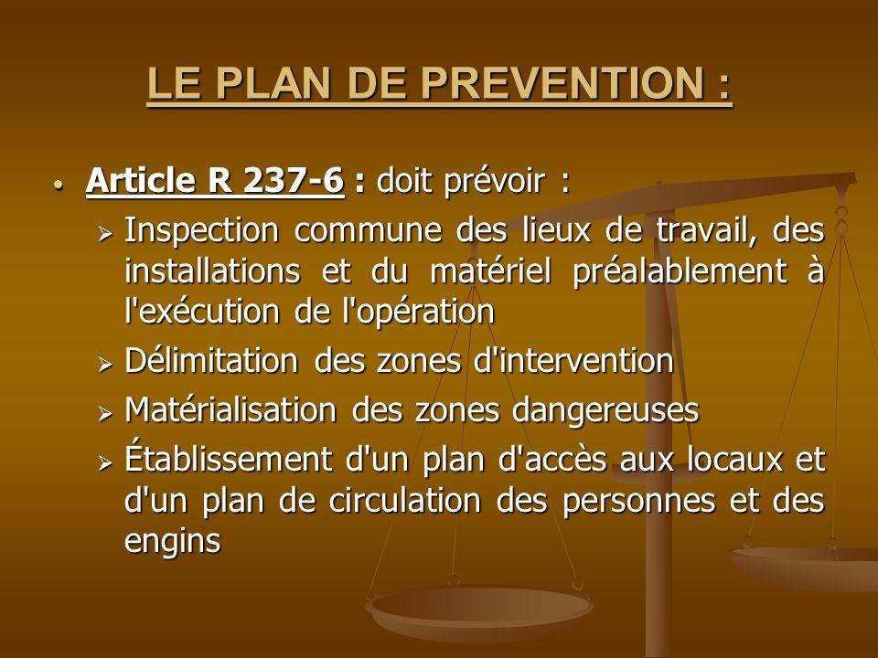 LE PLAN DE PREVENTION : Article R 237-6 : doit prévoir : Article R 237-6 : doit prévoir : Inspection commune des lieux de travail, des installations e