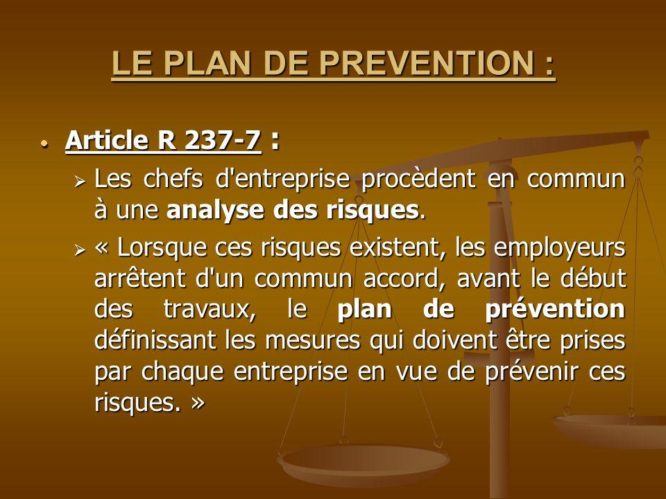 LE PLAN DE PREVENTION : Article R 237-7 : Article R 237-7 : Les chefs d'entreprise procèdent en commun à une analyse des risques. Les chefs d'entrepri