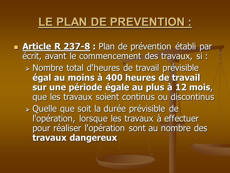 LE PLAN DE PREVENTION : Article R 237-8 : Plan de prévention établi par écrit, avant le commencement des travaux, si : Article R 237-8 : Plan de préve