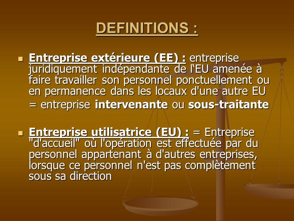 DEFINITIONS : Entreprise extérieure (EE) : entreprise juridiquement indépendante de lEU amenée à faire travailler son personnel ponctuellement ou en p