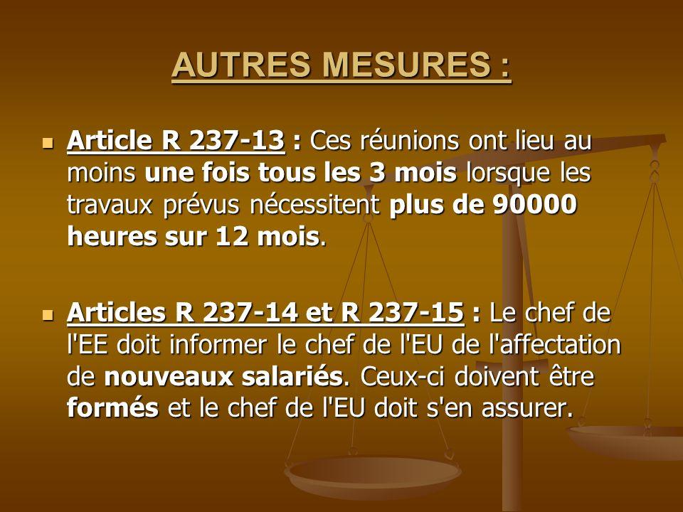 AUTRES MESURES : Article R 237-13 : Ces réunions ont lieu au moins une fois tous les 3 mois lorsque les travaux prévus nécessitent plus de 90000 heure