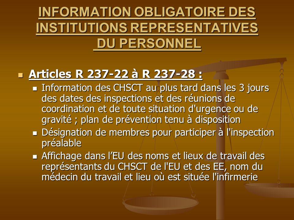 INFORMATION OBLIGATOIRE DES INSTITUTIONS REPRESENTATIVES DU PERSONNEL Articles R 237-22 à R 237-28 : Articles R 237-22 à R 237-28 : Information des CH