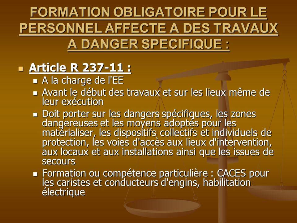 FORMATION OBLIGATOIRE POUR LE PERSONNEL AFFECTE A DES TRAVAUX A DANGER SPECIFIQUE : Article R 237-11 : Article R 237-11 : A la charge de l'EE A la cha