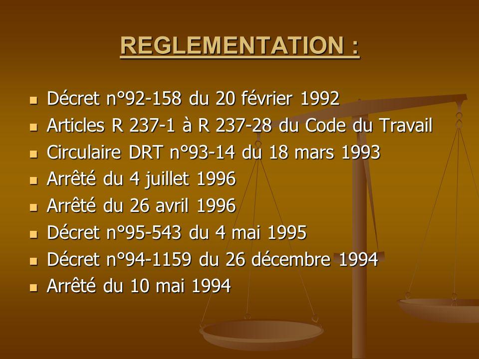 REGLEMENTATION : Décret n°92-158 du 20 février 1992 Décret n°92-158 du 20 février 1992 Articles R 237-1 à R 237-28 du Code du Travail Articles R 237-1