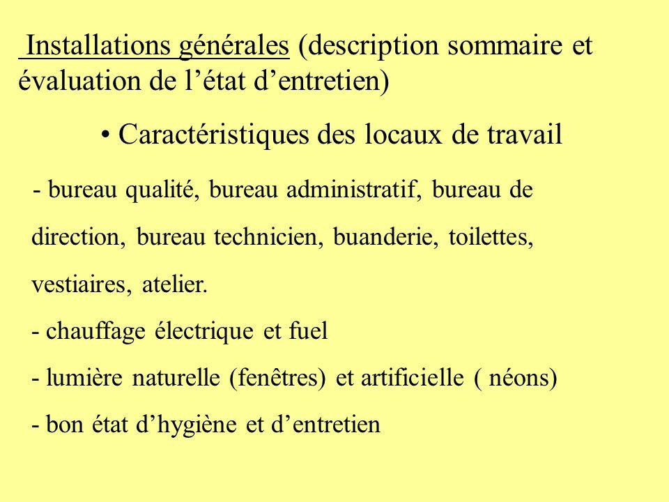 Installations générales (description sommaire et évaluation de létat dentretien) Caractéristiques des locaux de travail - bureau qualité, bureau admin
