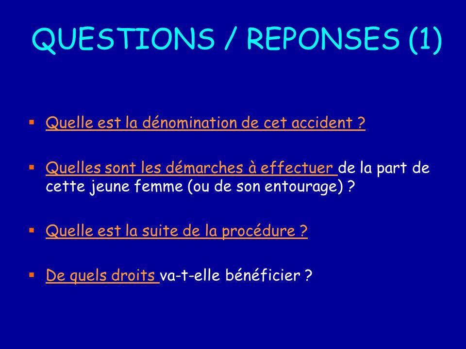 QUESTIONS / REPONSES (1) Quelle est la dénomination de cet accident .