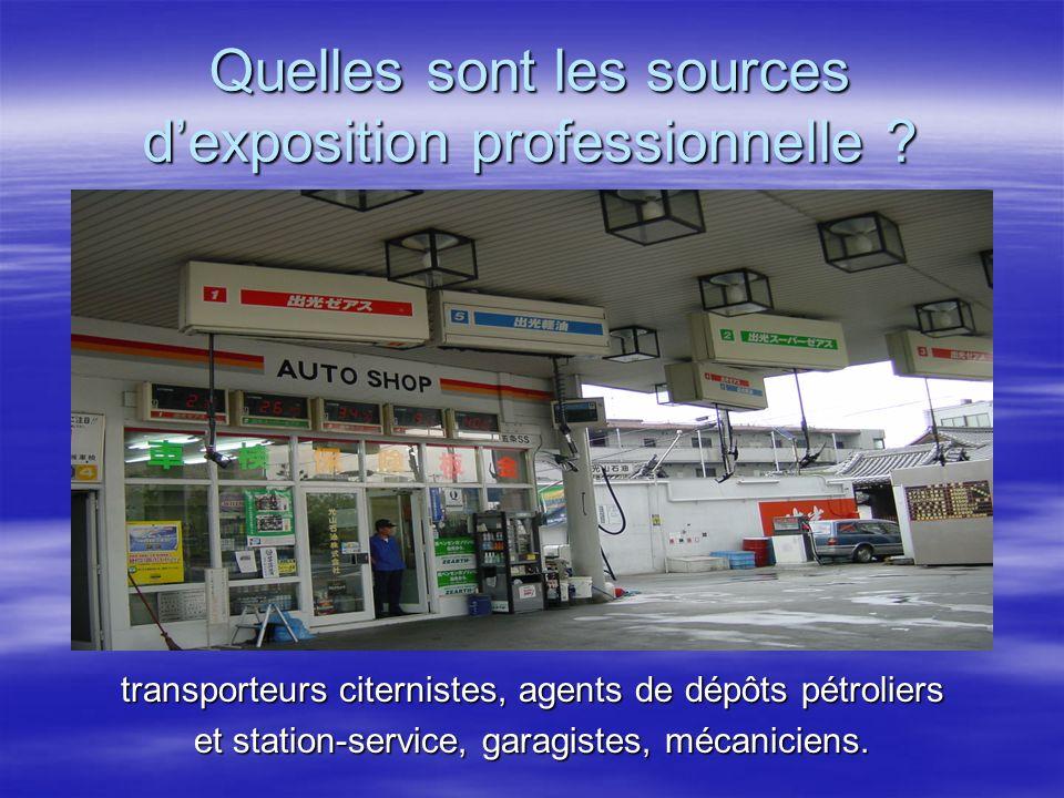 Quelles sont les sources dexposition professionnelle ? transporteurs citernistes, agents de dépôts pétroliers et station-service, garagistes, mécanici