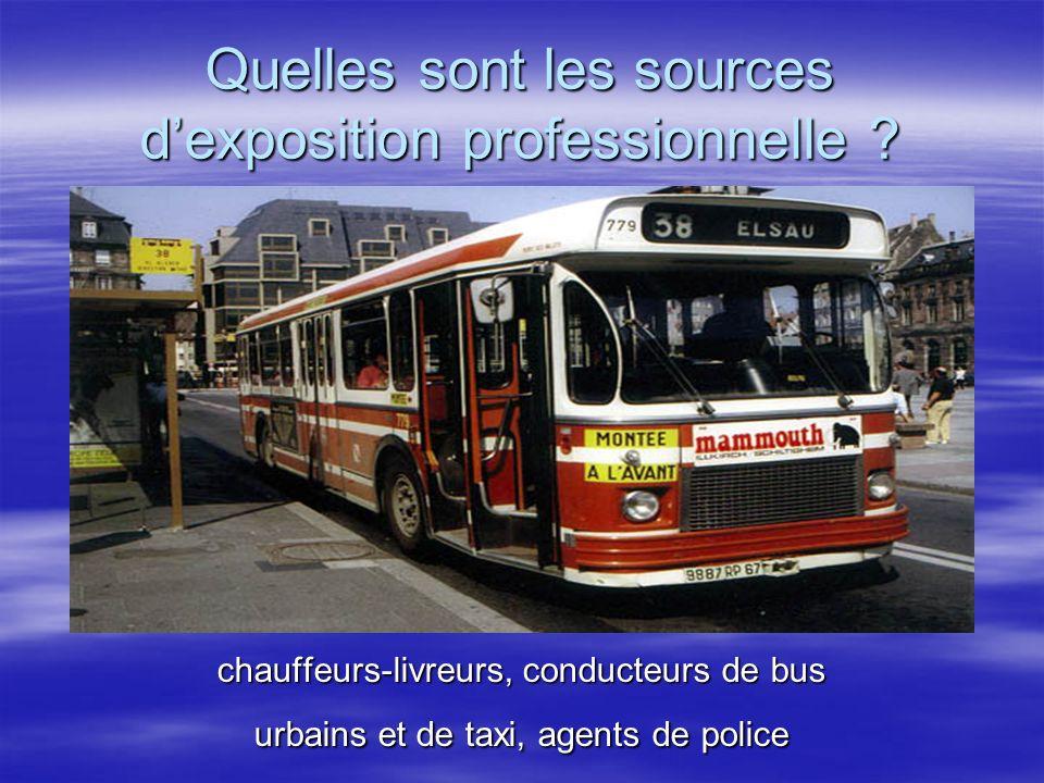 Quelles sont les sources dexposition professionnelle ? chauffeurs-livreurs, conducteurs de bus urbains et de taxi, agents de police