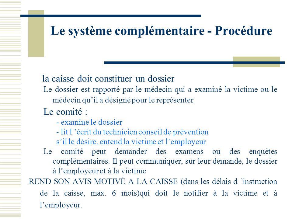 Le système complémentaire - Procédure la caisse doit constituer un dossier Le dossier est rapporté par le médecin qui a examiné la victime ou le médec
