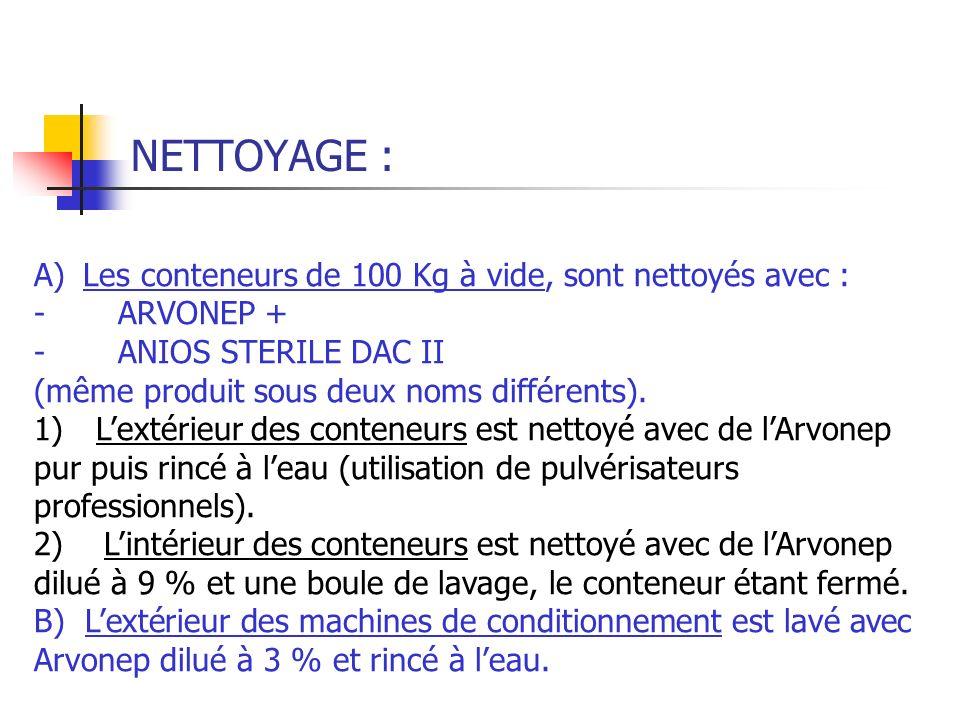 NETTOYAGE : A) Les conteneurs de 100 Kg à vide, sont nettoyés avec : - ARVONEP + - ANIOS STERILE DAC II (même produit sous deux noms différents). 1) L