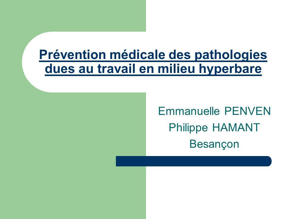 Prévention médicale des pathologies dues au travail en milieu hyperbare Emmanuelle PENVEN Philippe HAMANT Besançon