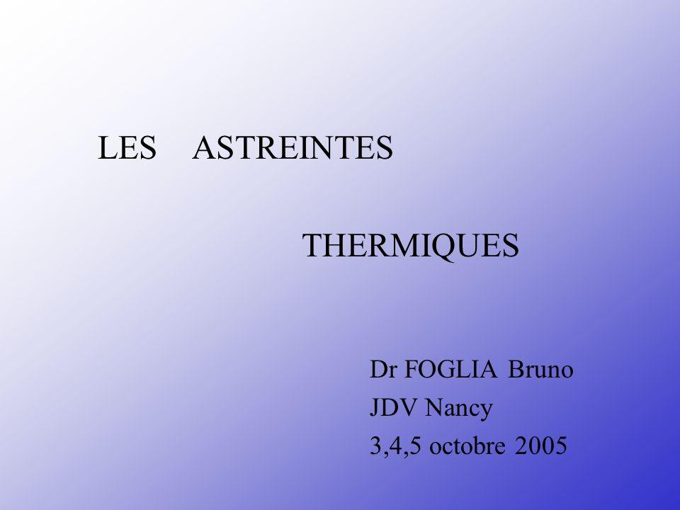 LES ASTREINTES THERMIQUES Dr FOGLIA Bruno JDV Nancy 3,4,5 octobre 2005
