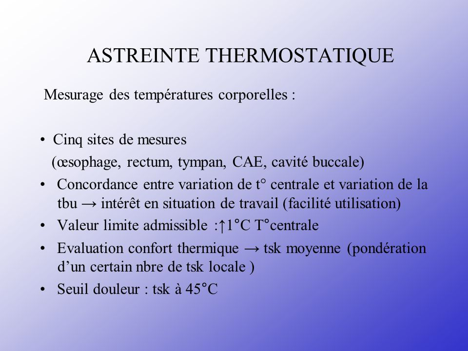 ASTREINTE THERMOSTATIQUE Mesurage des températures corporelles : Cinq sites de mesures (œsophage, rectum, tympan, CAE, cavité buccale) Concordance ent