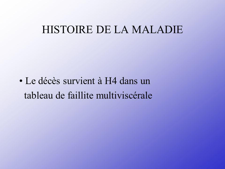 HISTOIRE DE LA MALADIE Le décès survient à H4 dans un tableau de faillite multiviscérale