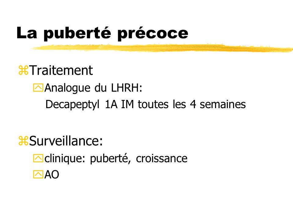 La puberté précoce zTraitement yAnalogue du LHRH: Decapeptyl 1A IM toutes les 4 semaines zSurveillance: yclinique: puberté, croissance yAO