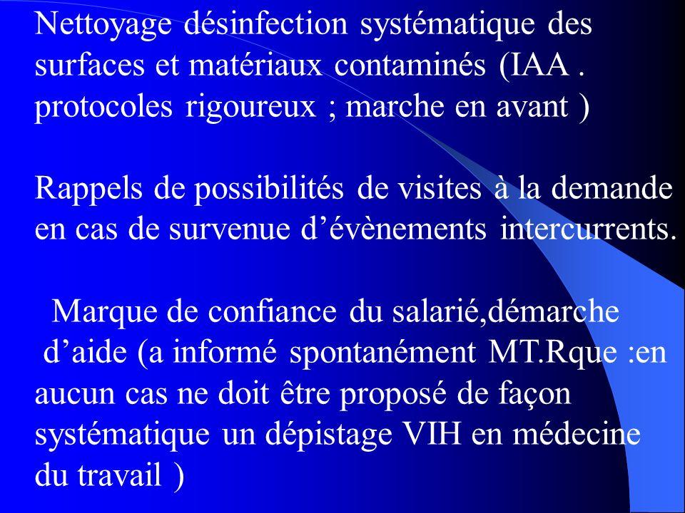 Nettoyage désinfection systématique des surfaces et matériaux contaminés (IAA. protocoles rigoureux ; marche en avant ) Rappels de possibilités de vis