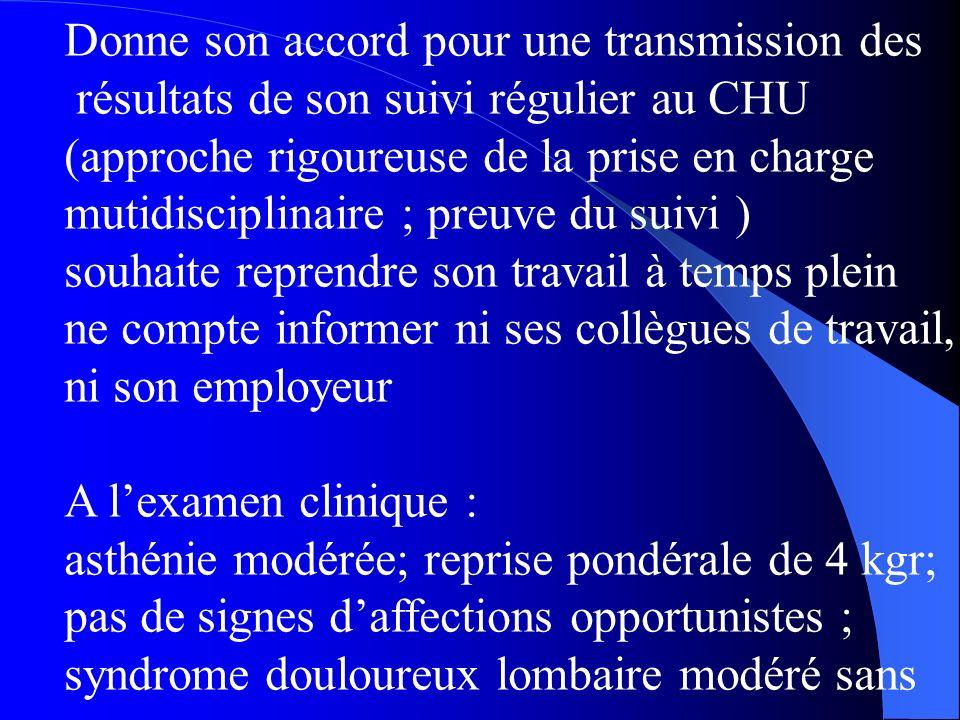 Donne son accord pour une transmission des résultats de son suivi régulier au CHU (approche rigoureuse de la prise en charge mutidisciplinaire ; preuv