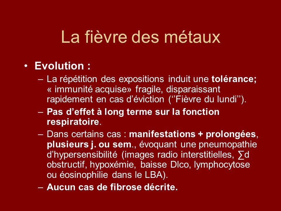 La fièvre des métaux Evolution : –La répétition des expositions induit une tolérance; « immunité acquise» fragile, disparaissant rapidement en cas dév