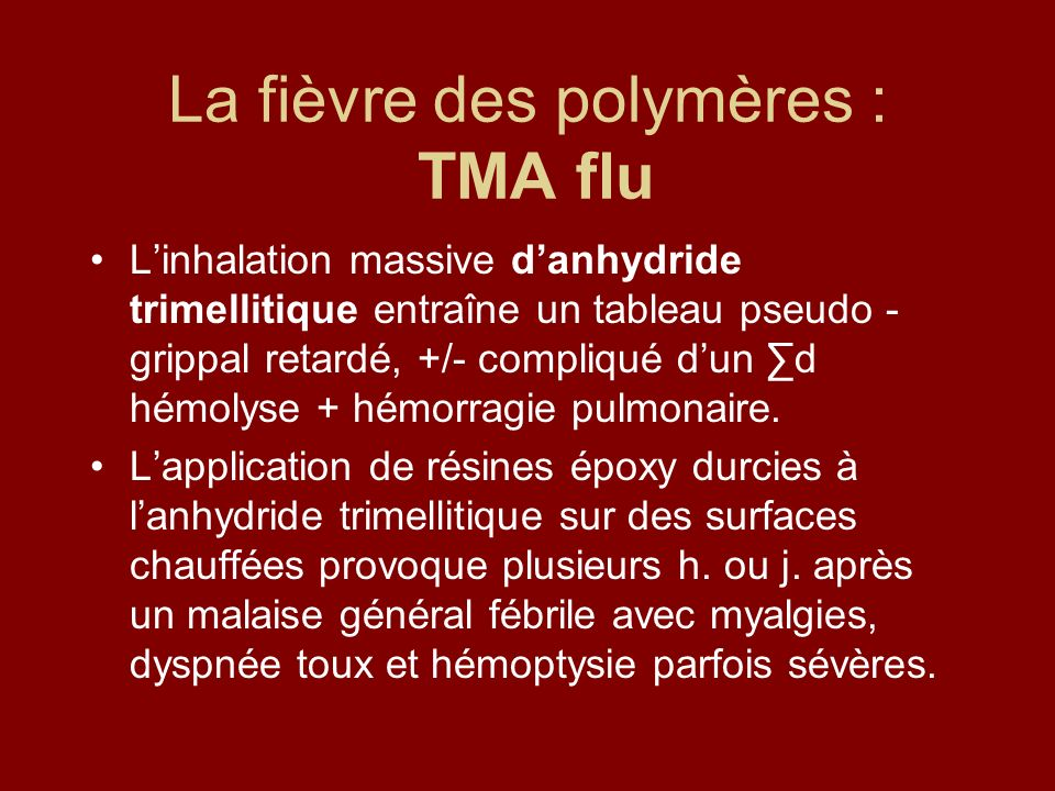 La fièvre des polymères : TMA flu Linhalation massive danhydride trimellitique entraîne un tableau pseudo - grippal retardé, +/- compliqué dun d hémol
