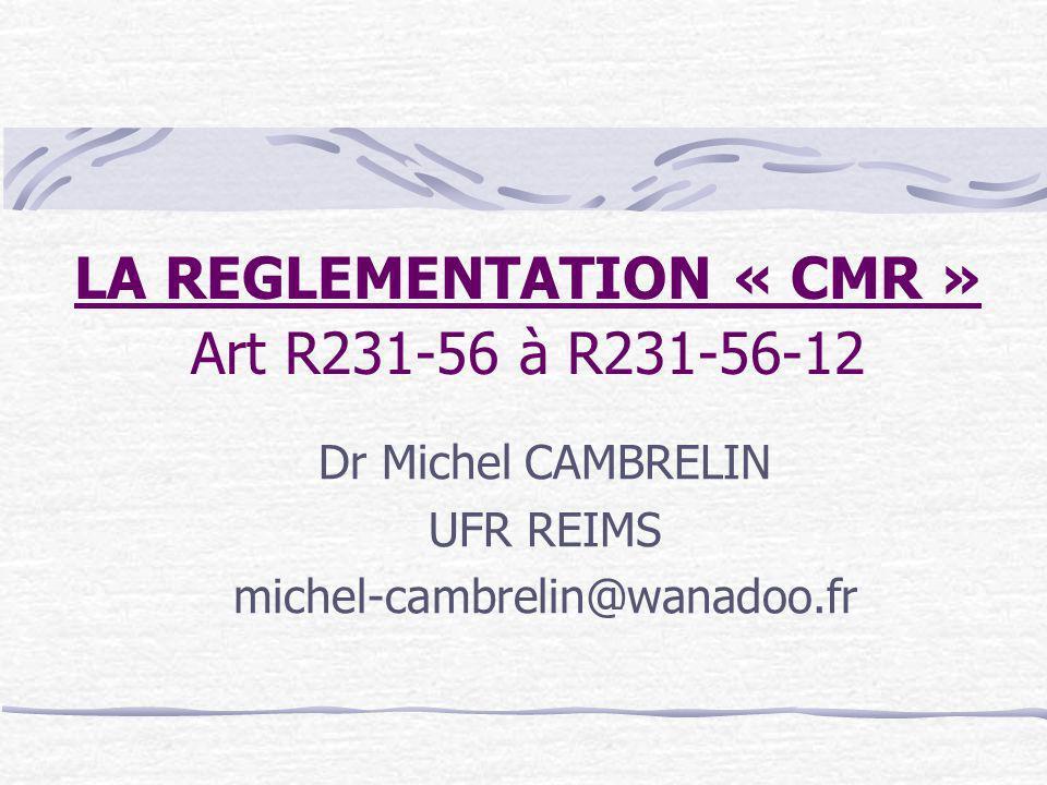 Introduction : A la suite de la directive européenne 90/394/CEE du 28 juin 1990, la prise de conscience de limportance de ces expositions professionnelles aux agents cancérogènes, mutagènes, ou toxiques pour la reproduction (« CMR »), Et a amené le développement de la réglementation française dans les articles R231-56 et suivants du code du travail, avec en particulier :