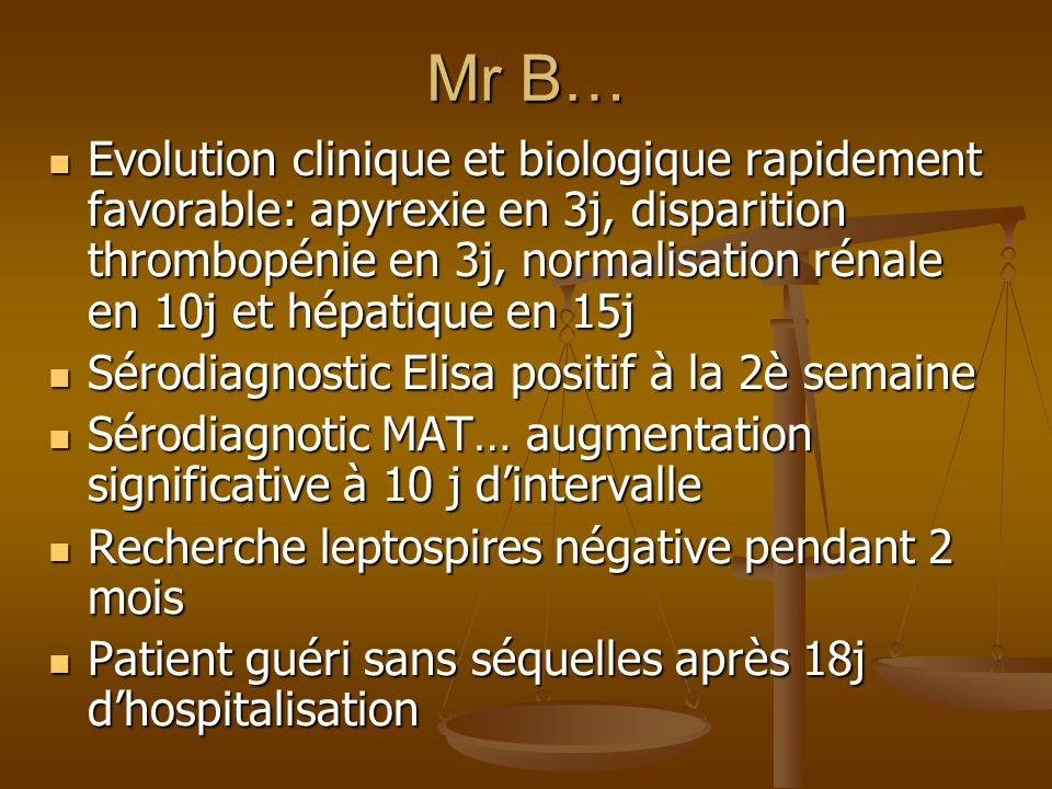 Mr B… Evolution clinique et biologique rapidement favorable: apyrexie en 3j, disparition thrombopénie en 3j, normalisation rénale en 10j et hépatique