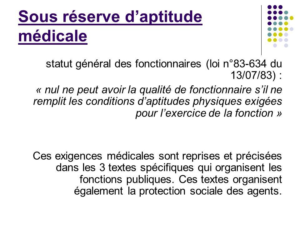 Sous réserve daptitude médicale statut général des fonctionnaires (loi n°83-634 du 13/07/83) : « nul ne peut avoir la qualité de fonctionnaire sil ne