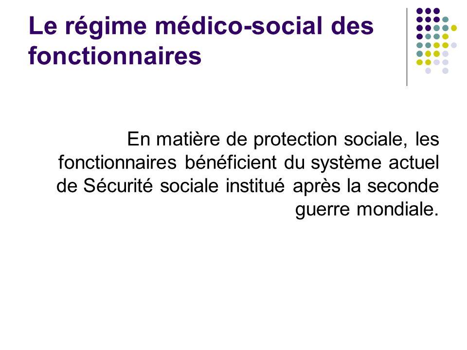 Le régime médico-social des fonctionnaires En matière de protection sociale, les fonctionnaires bénéficient du système actuel de Sécurité sociale inst