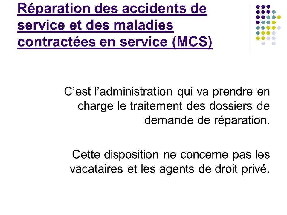 Réparation des accidents de service et des maladies contractées en service (MCS) Cest ladministration qui va prendre en charge le traitement des dossi
