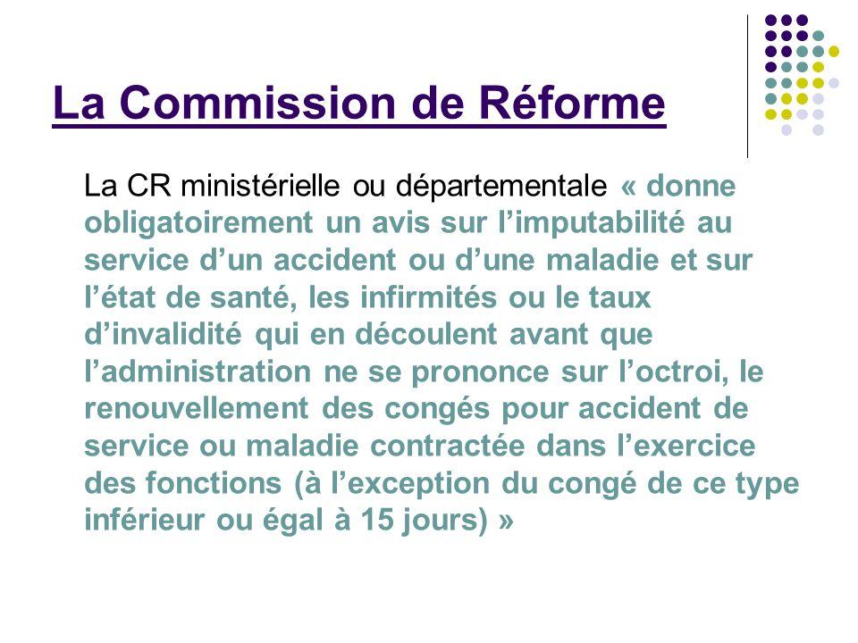 La Commission de Réforme La CR ministérielle ou départementale « donne obligatoirement un avis sur limputabilité au service dun accident ou dune malad