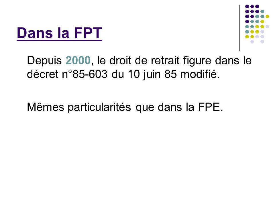 Dans la FPT Depuis 2000, le droit de retrait figure dans le décret n°85-603 du 10 juin 85 modifié. Mêmes particularités que dans la FPE.