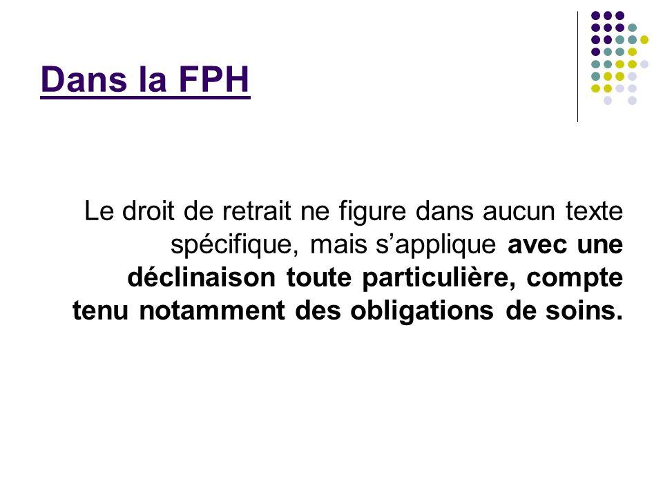 Dans la FPH Le droit de retrait ne figure dans aucun texte spécifique, mais sapplique avec une déclinaison toute particulière, compte tenu notamment d