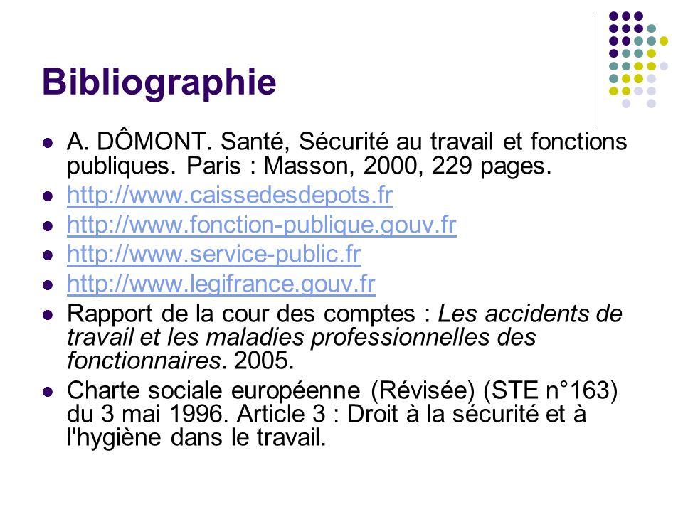 Bibliographie A. DÔMONT. Santé, Sécurité au travail et fonctions publiques. Paris : Masson, 2000, 229 pages. http://www.caissedesdepots.fr http://www.