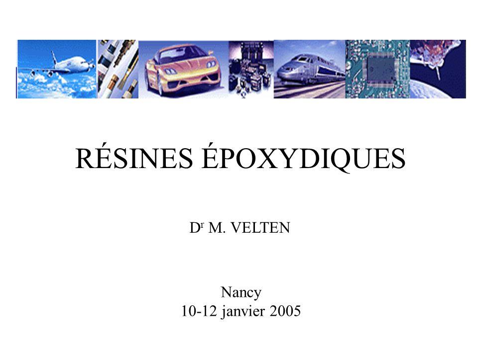 RÉSINES ÉPOXYDIQUES D r M. VELTEN Nancy 10-12 janvier 2005