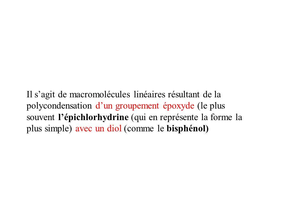 Il sagit de macromolécules linéaires résultant de la polycondensation dun groupement époxyde (le plus souvent lépichlorhydrine (qui en représente la f