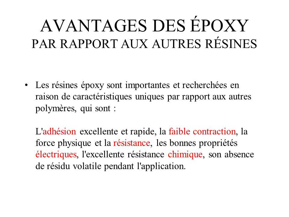AVANTAGES DES ÉPOXY PAR RAPPORT AUX AUTRES RÉSINES Les résines époxy sont importantes et recherchées en raison de caractéristiques uniques par rapport