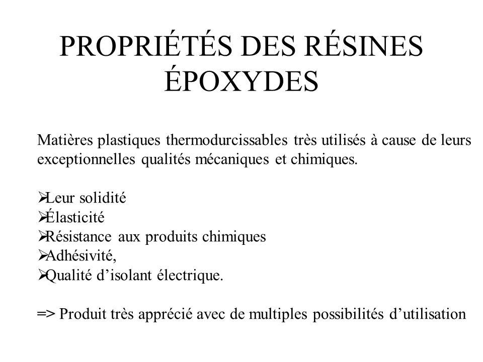 PROPRIÉTÉS DES RÉSINES ÉPOXYDES Matières plastiques thermodurcissables très utilisés à cause de leurs exceptionnelles qualités mécaniques et chimiques