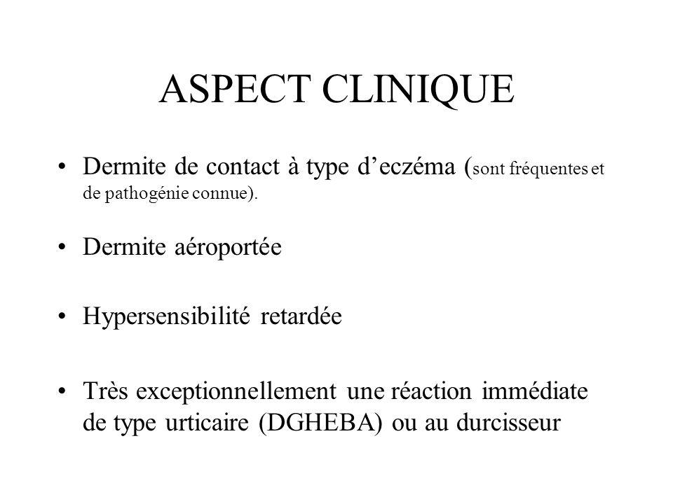 ASPECT CLINIQUE Dermite de contact à type deczéma ( sont fréquentes et de pathogénie connue). Dermite aéroportée Hypersensibilité retardée Très except