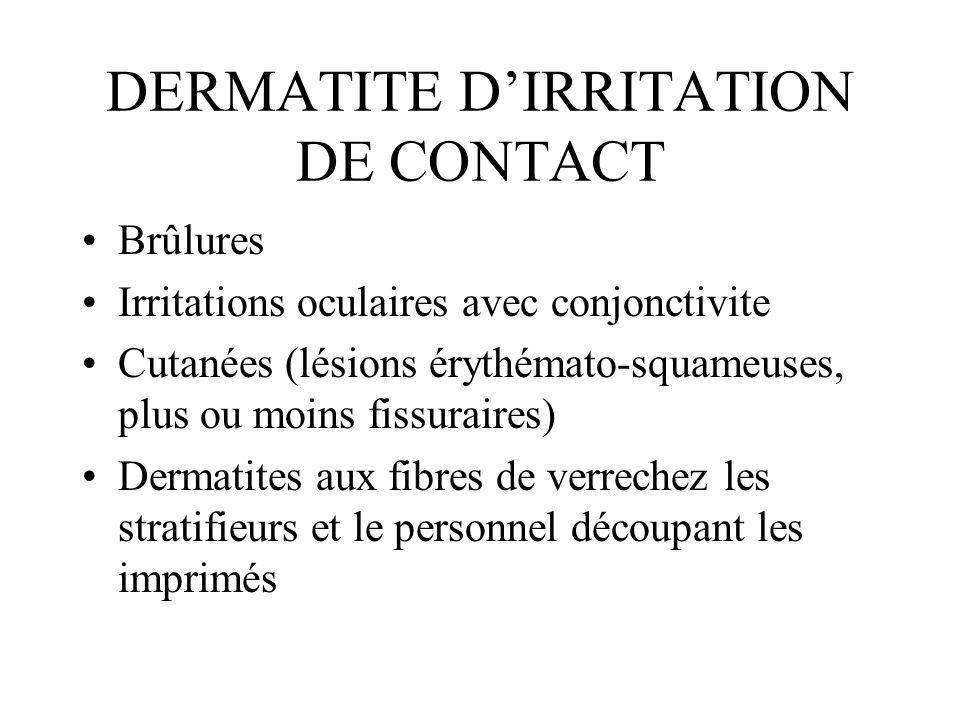 DERMATITE DIRRITATION DE CONTACT Brûlures Irritations oculaires avec conjonctivite Cutanées (lésions érythémato-squameuses, plus ou moins fissuraires)