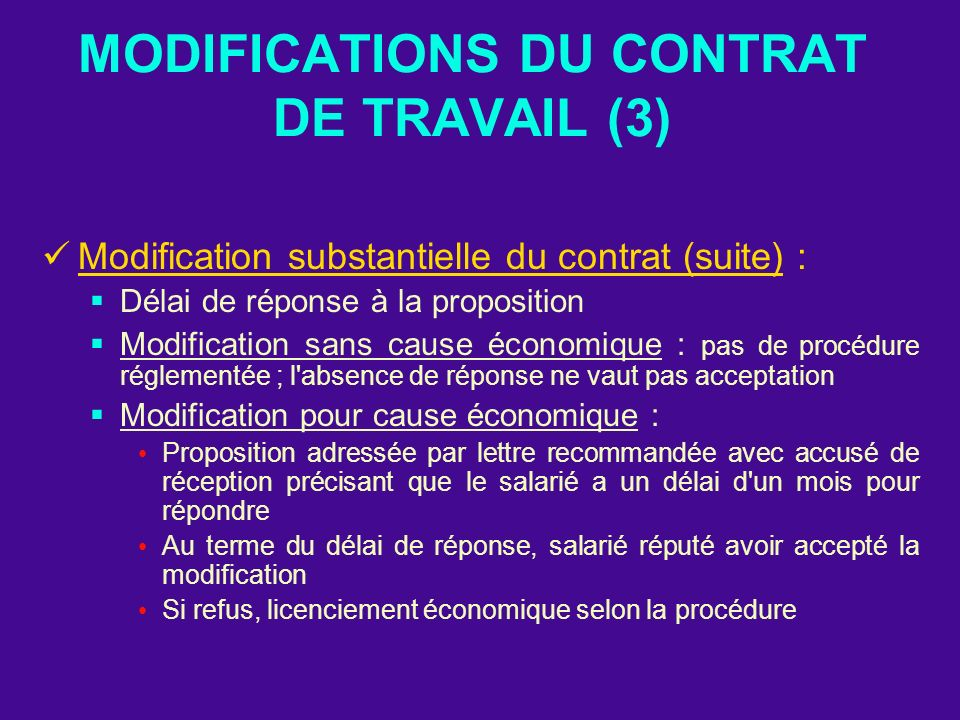 MODIFICATIONS DU CONTRAT DE TRAVAIL (3) Modification substantielle du contrat (suite) : Délai de réponse à la proposition Modification sans cause écon