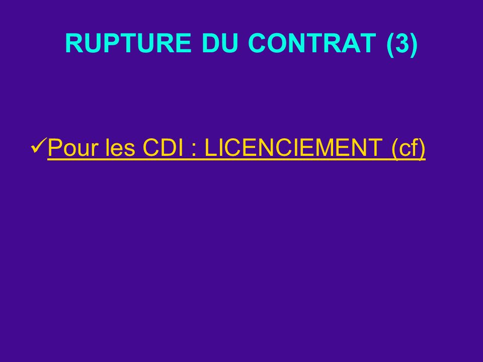 RUPTURE DU CONTRAT (3) Pour les CDI : LICENCIEMENT (cf)