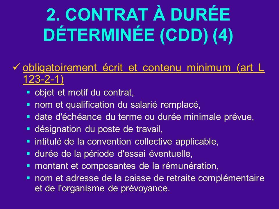 2. CONTRAT À DURÉE DÉTERMINÉE (CDD) (4) obligatoirement écrit et contenu minimum (art L 123-2-1) objet et motif du contrat, nom et qualification du sa